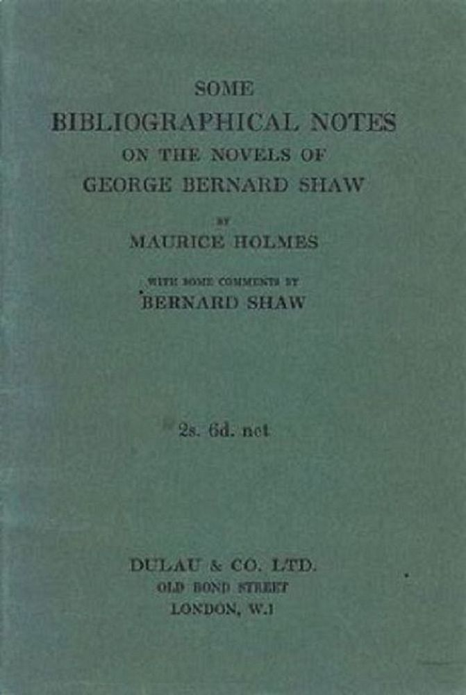 SOME BIBLIOGRAPHICAL NOTES ON THE NOVELS OF GEORGE BERNARD SHAW. George Bernard Shaw, Maurice Holmes.