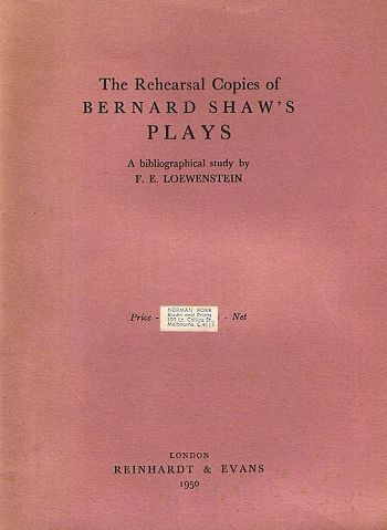 THE REHEARSAL COPIES OF BERNARD SHAW'S PLAYS. George Bernard Shaw, F. E. Loewenstein.