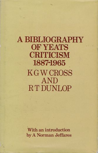 A BIBLIOGRAPHY OF YEATS CRITICISM, 1887-1965. William Butler Yeats, K. G. W. Cross, R. T. Dunlop.