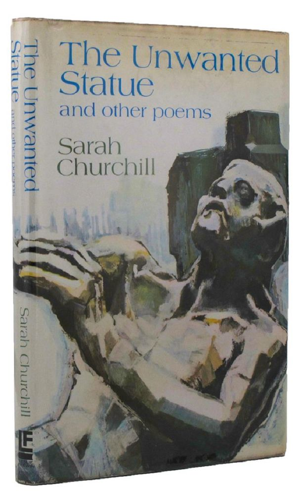 THE UNWANTED STATUE and other poems. Sarah Churchill.
