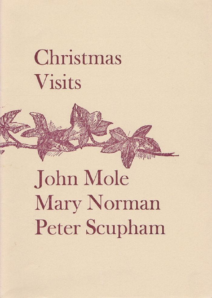 CHRISTMAS VISITS. John Mole, Peter Scupham, Mary Norman.