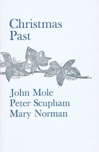 CHRISTMAS PAST. Mary Norman, John Mole, Peter Scupham.