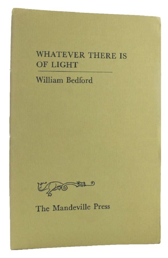 WHATEVER THERE IS OF LIGHT. William Bedford.