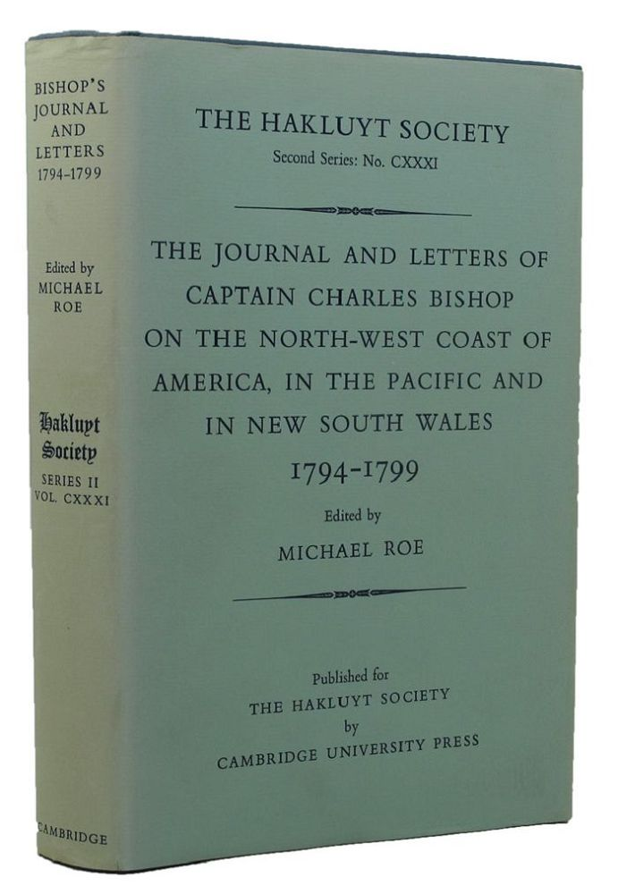 THE JOURNAL AND LETTERS OF CAPTAIN CHARLES BISHOP ON THE NORTH-WEST COAST OF AMERICA, IN THE PACIFIC AND IN NEW SOUTH WALES 1794-1799. Captain Charles Bishop.