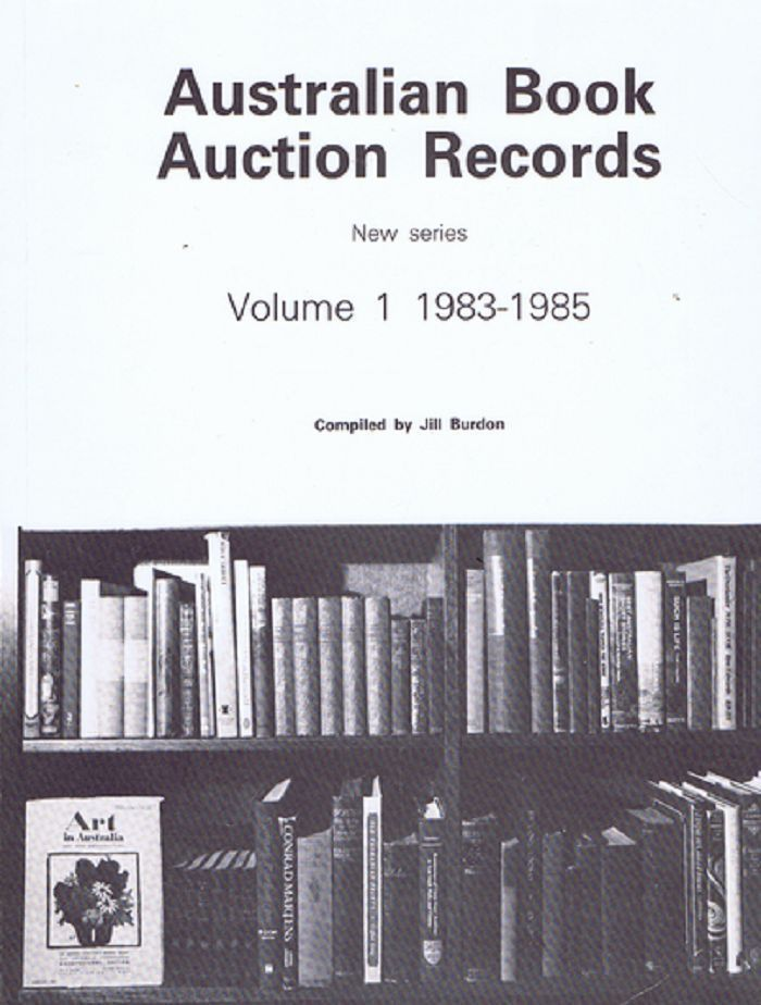 AUSTRALIAN BOOK AUCTION RECORDS. New Series, Volume I: 1983-1985. Jill Burdon, Compiler.