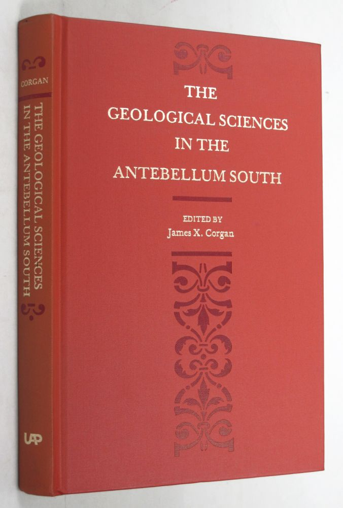 THE GEOLOGICAL SCIENCES IN THE ANTEBELLUM SOUTH. James X. Corgan.