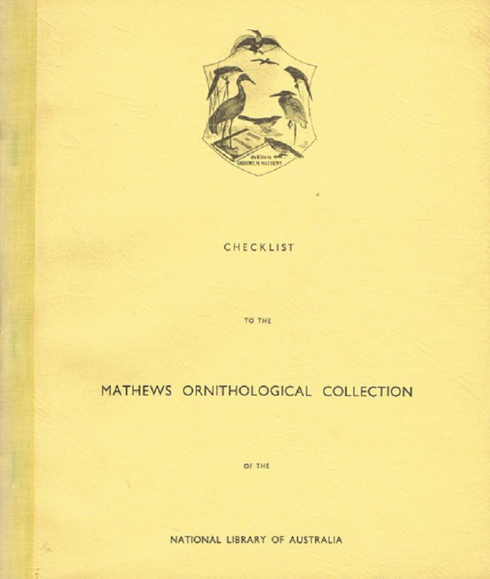 CHECKLIST TO THE MATHEWS ORNITHOLOGICAL COLLECTION. Gregory Mathews.