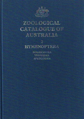 ZOOLOGICAL CATALOGUE OF AUSTRALIA. Volume 2: HYMENOPTERA: FORMICOIDEA, VESPOIDEA AND SPHECOIDEA. Robert Taylor, D. R. Brown, Josephine C. Cardale.