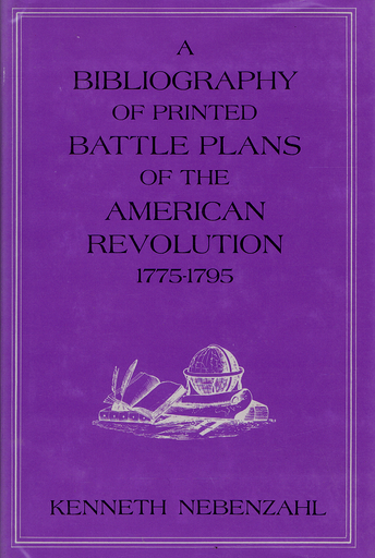 A BIBLIOGRAPHY OF PRINTED BATTLE PLANS OF THE AMERICAN REVOLUTION 1775-1795. Kenneth Nebenzahl.