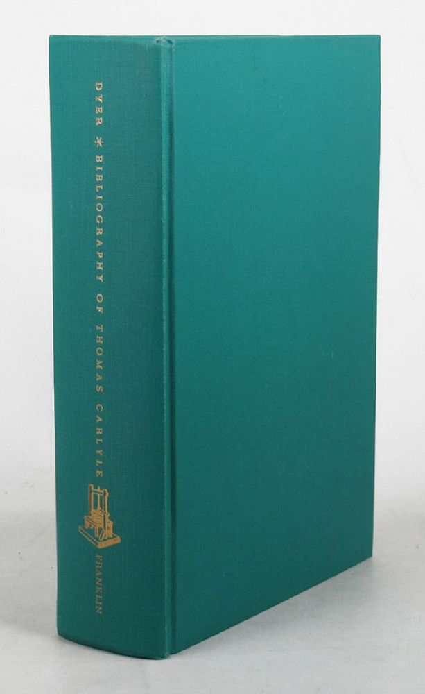 A BIBLIOGRAPHY OF THOMAS CARLYLE'S WRITINGS AND ANA. Thomas Carlyle, Isaac Watson Dyer.