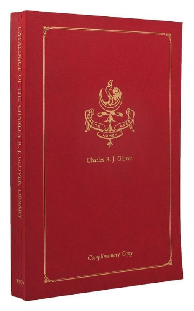 CATALOGUE OF THE CHARLES R. J. GLOVER LIBRARY. Charles R. J. Glover, Theodore Bruce, auctioneer Co.