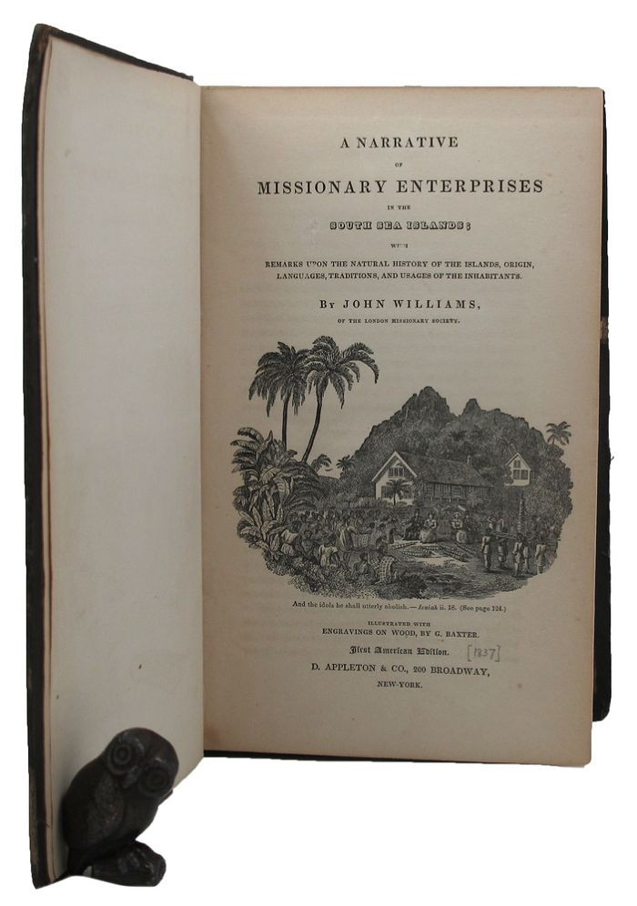A NARRATIVE OF MISSIONARY ENTERPRISES IN THE SOUTH SEAS;. John Williams.