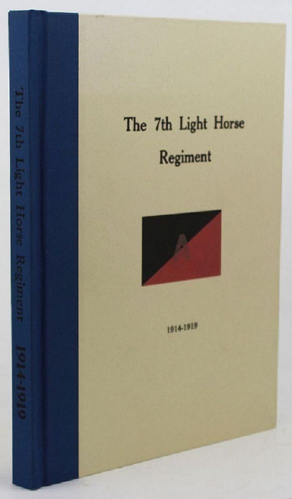 THE HISTORY OF THE 7th LIGHT HORSE REGIMENT A.I.F. 07th Australian Light Horse Regiment, J. D. Richardson.
