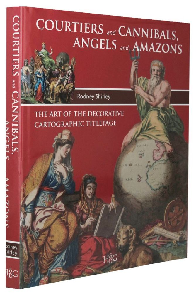 COURTIERS AND CANNIBALS, ANGELS AND AMAZONS. Rodney Shirley.