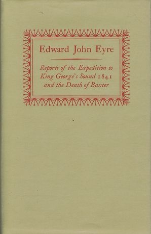REPORTS OF THE EXPEDITION TO KING GEORGE'S SOUND, 1841, and the Death of Baxter. Edward John Eyre.