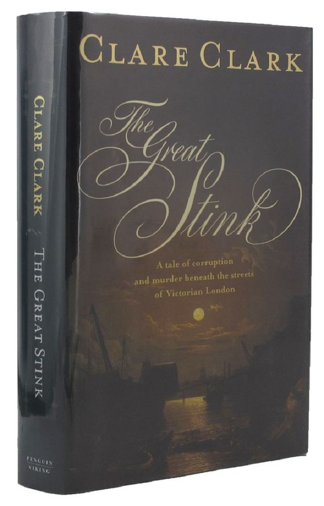 THE GREAT STINK. Clare Clark.