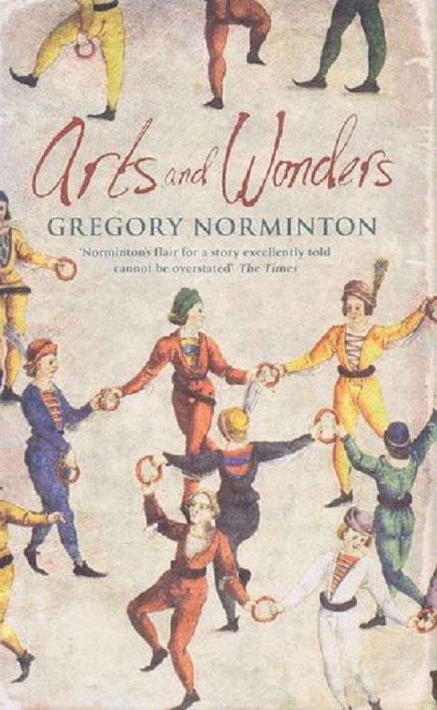 ARTS AND WONDERS. Gregory Norminton.