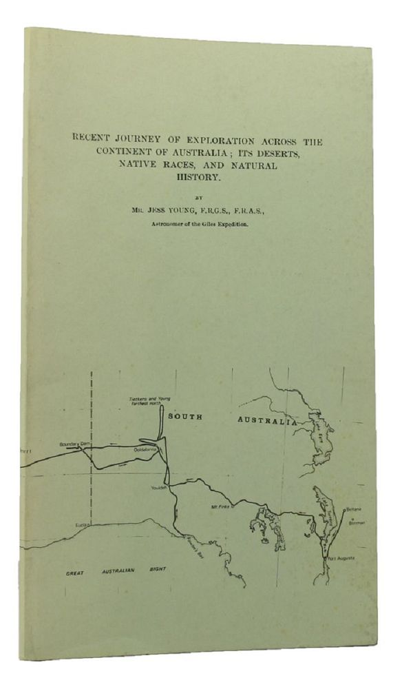 RECENT JOURNEY OF EXPLORATION ACROSS THE CONTINENT OF AUSTRALIA;. Jess Young.