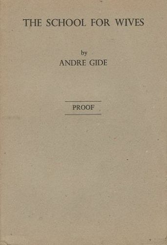 THE SCHOOL FOR WIVES [with] ROBERT [and] GENEVIEVE, or The unfinished confidence. Andre Gide.