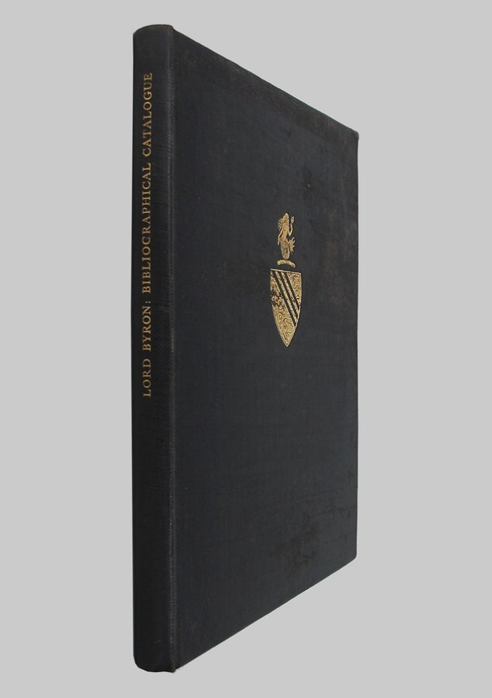 BIBLIOGRAPHICAL CATALOGUE OF FIRST EDITIONS, PROOF COPIES & MANUSCRIPTS OF BOOKS BY LORD BYRON. Lord Byron.