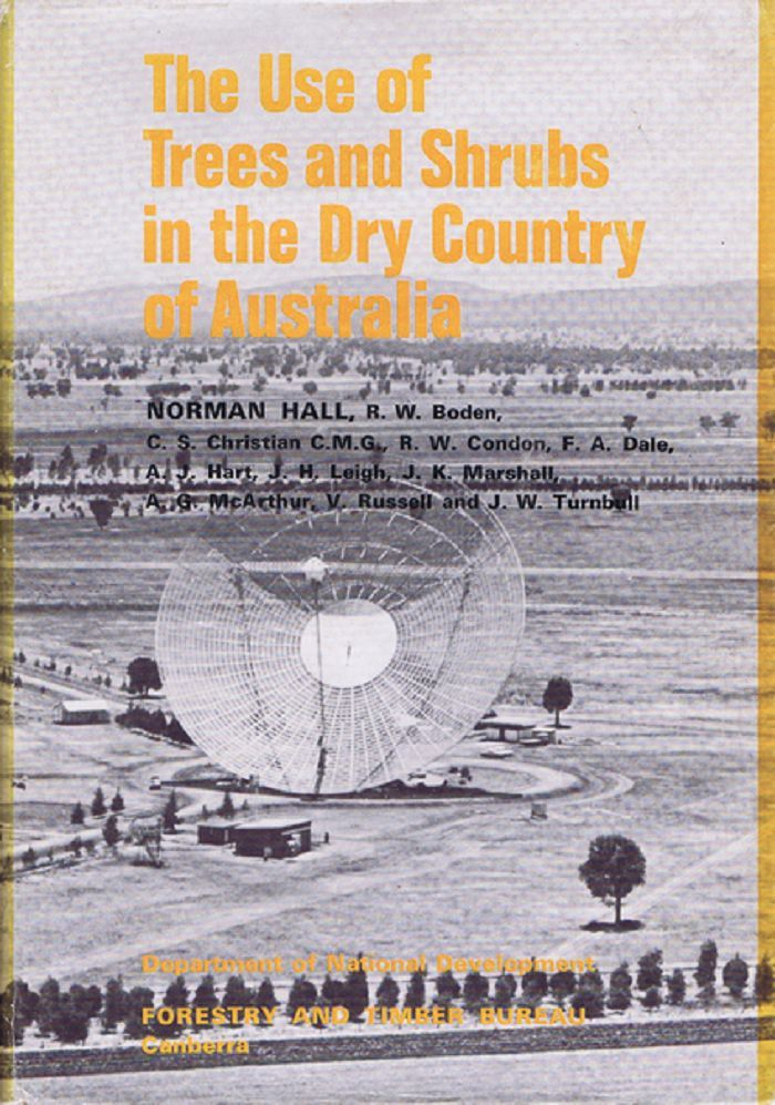 THE USE OF TREES AND SHRUBS IN THE DRY COUNTRY OF AUSTRALIA. Norman Hall, others.
