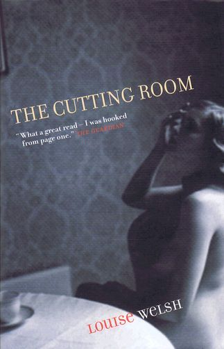 THE CUTTING ROOM. Louise Welsh.