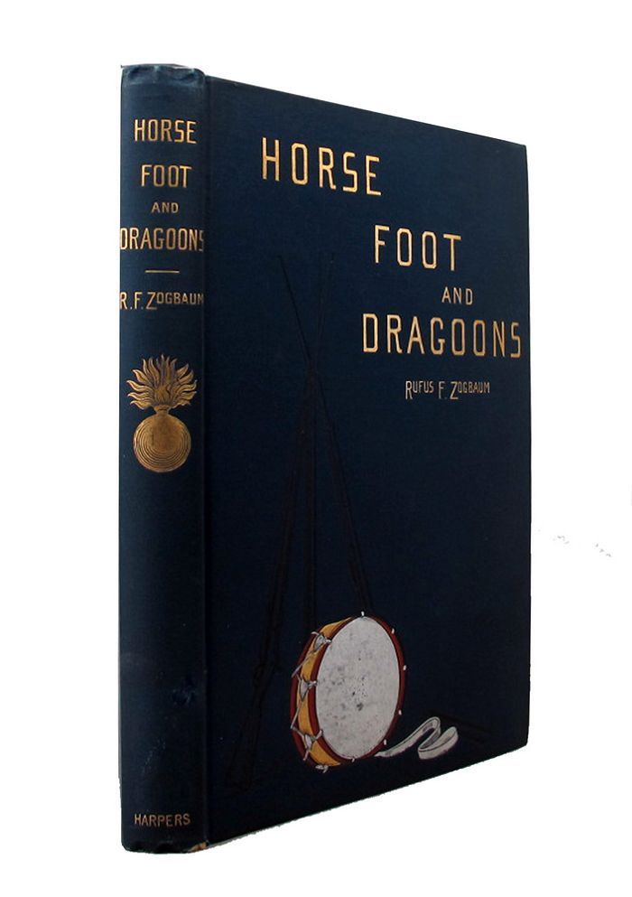 HORSE, FOOT, AND DRAGOONS. Rufus Fairchild Zogbaum.
