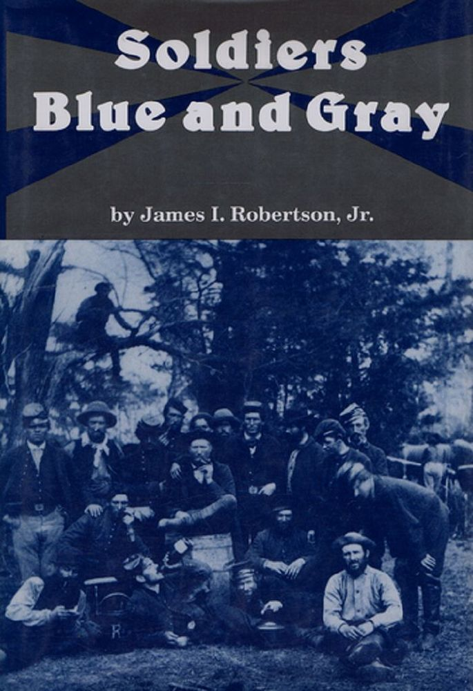 SOLDIERS BLUE AND GRAY. James I. Robertson.