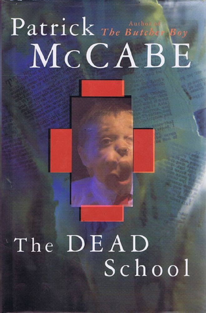 THE DEAD SCHOOL. Patrick McCabe.