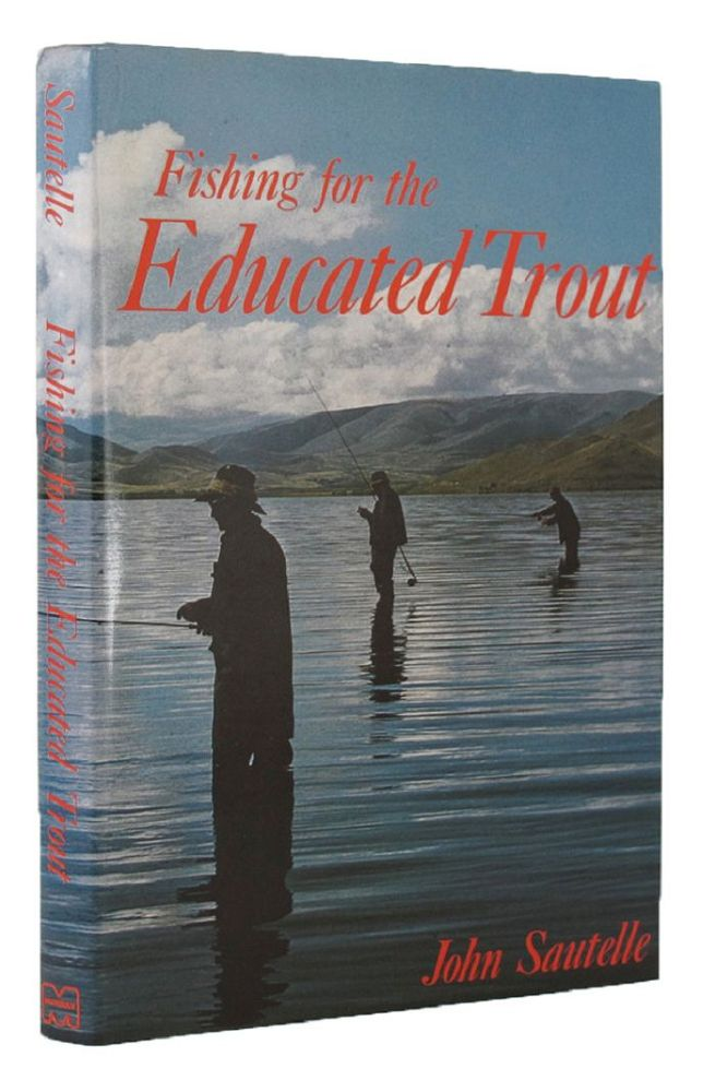 FISHING FOR THE EDUCATED TROUT. John Sautelle.
