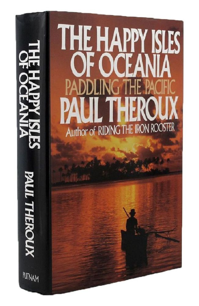 THE HAPPY ISLES OF OCEANIA. Paul Theroux.