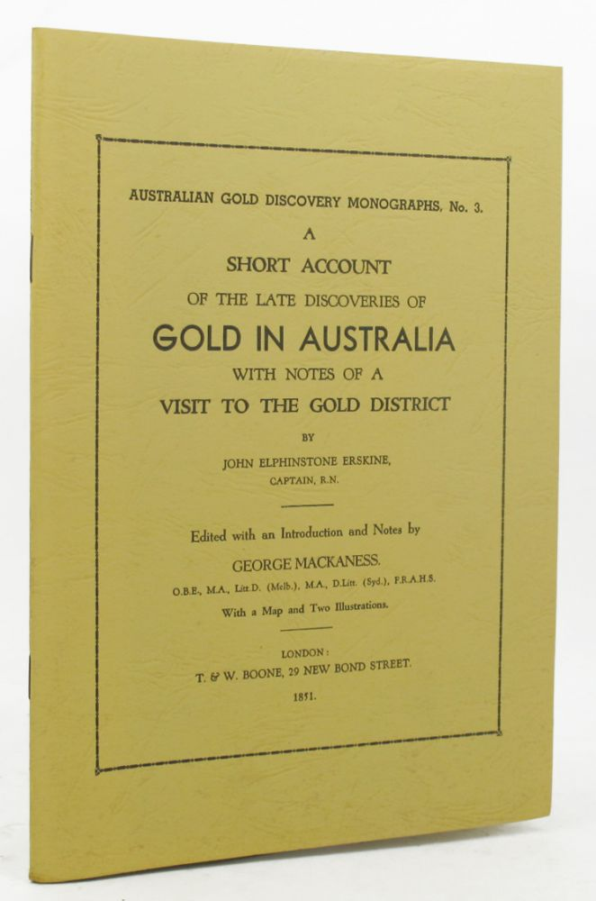A SHORT ACCOUNT OF THE LATE DISCOVERIES OF GOLD IN AUSTRALIA. John Elphinstone Erskine.