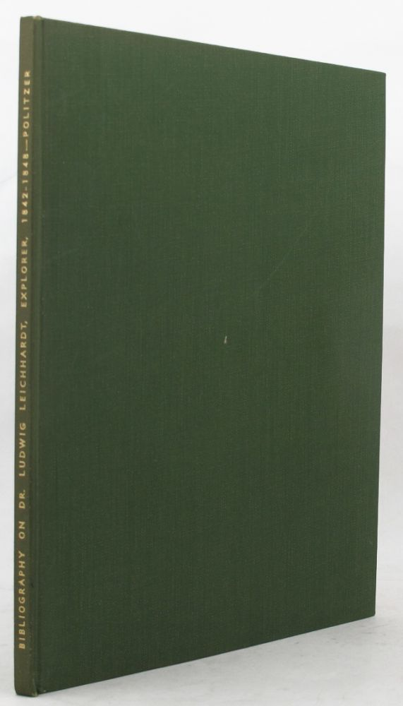 BIBLIOGRAPHY OF LITERATURE ON DR. LUDWIG LEICHHARDT, Ludwig Leichhardt, L. L. Politzer, Compiler.