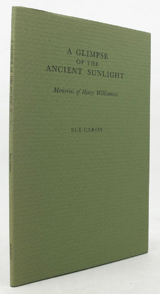 A GLIMPSE OF THE ANCIENT SUNLIGHT. Henry Williamson, Sue Caron.