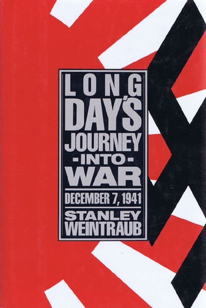 LONG DAY'S JOURNEY INTO WAR. Stanley Weintraub.