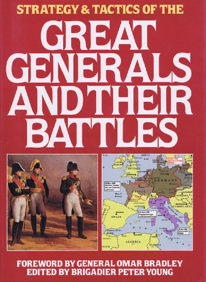 STRATEGY & TACTICS OF THE GREAT GENERALS AND THEIR BATTLES. Peter Young.