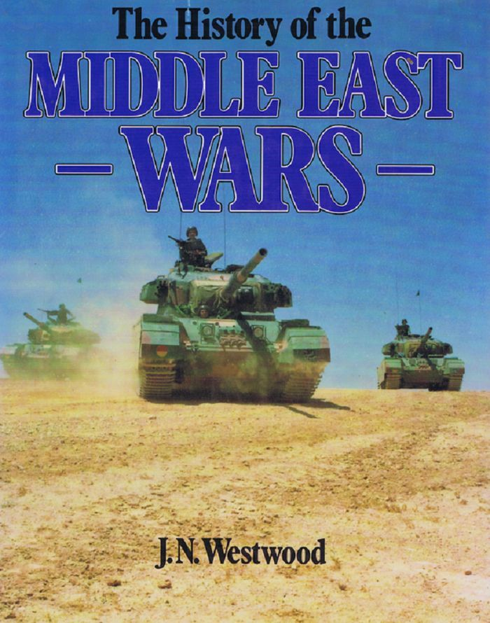 THE HISTORY OF THE MIDDLE EAST WARS. J. N. Westwood.