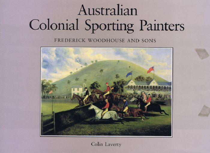 AUSTRALIAN COLONIAL SPORTING PAINTERS. Frederick Woodhouse, Sons, Colin Laverty.