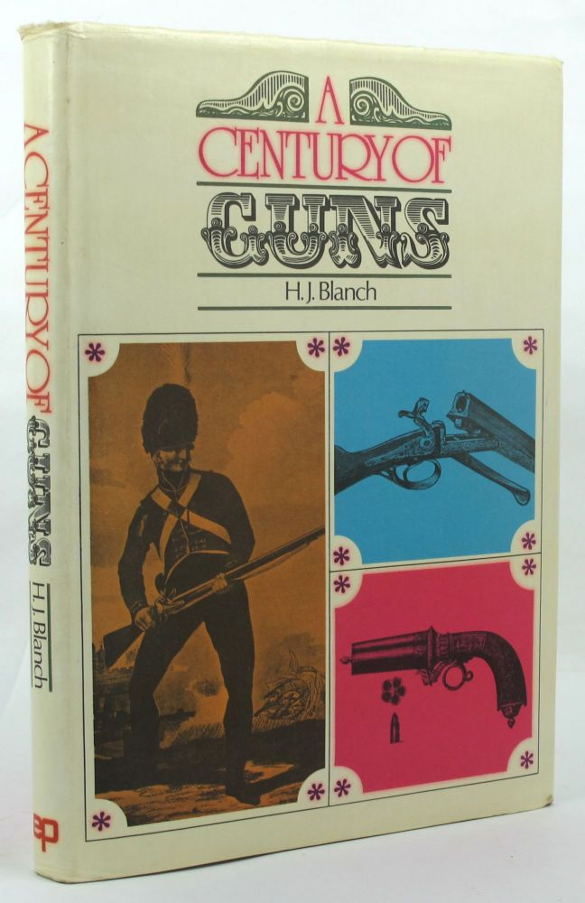 A CENTURY OF GUNS:. H. J. Blanch.