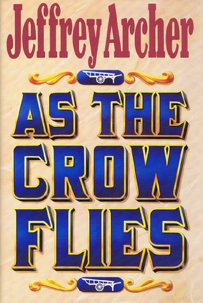 AS THE CROW FLIES. Jeffrey Archer.