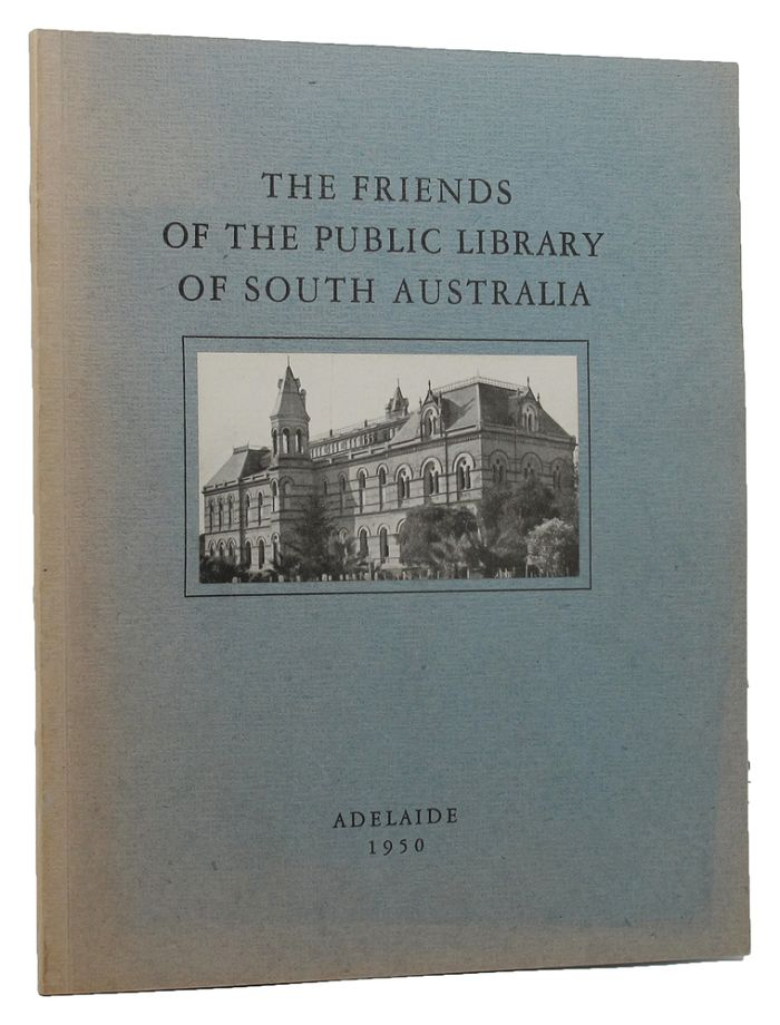 THE FRIENDS OF THE PUBLIC LIBRARY OF SOUTH AUSTRALIA. Ian Buttrose, Compiler.
