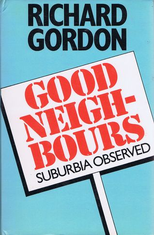 GOOD NEIGHBOURS. Richard Gordon.