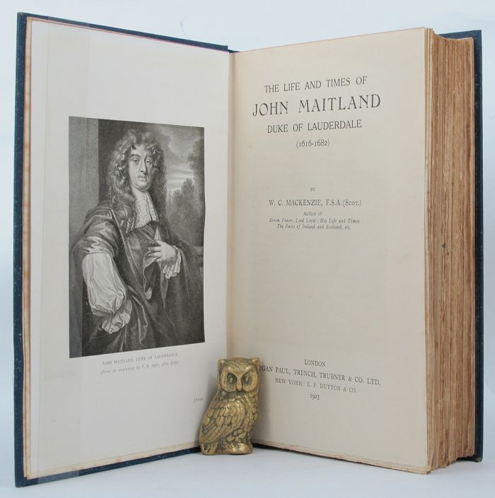 THE LIFE AND TIMES OF JOHN MAITLAND, DUKE OF LAUDERDALE (1616-1682). John Maitland, Duke of Lauderdale, W. C. MacKenzie.