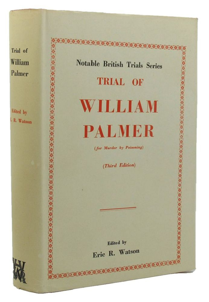 TRIAL OF WILLIAM PALMER. William Palmer, George H. Knott, Eric R. Watson.