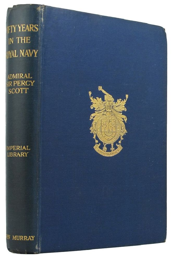 FIFTY YEARS IN THE ROYAL NAVY. Admiral Sir Percy Scott.