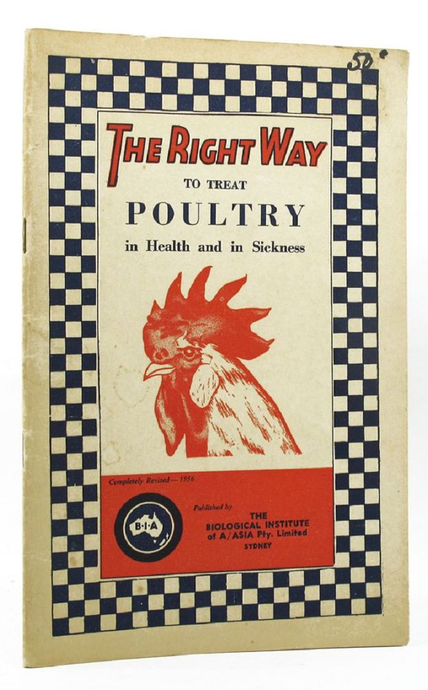 `THE RIGHT WAY` TO TREAT POULTRY in Health and in Sickness. Biological Institute of Australasia.