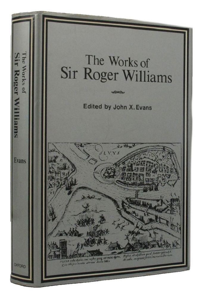 THE WORKS OF SIR ROGER WILLIAMS. Sir Roger Williams, John X. Evans.