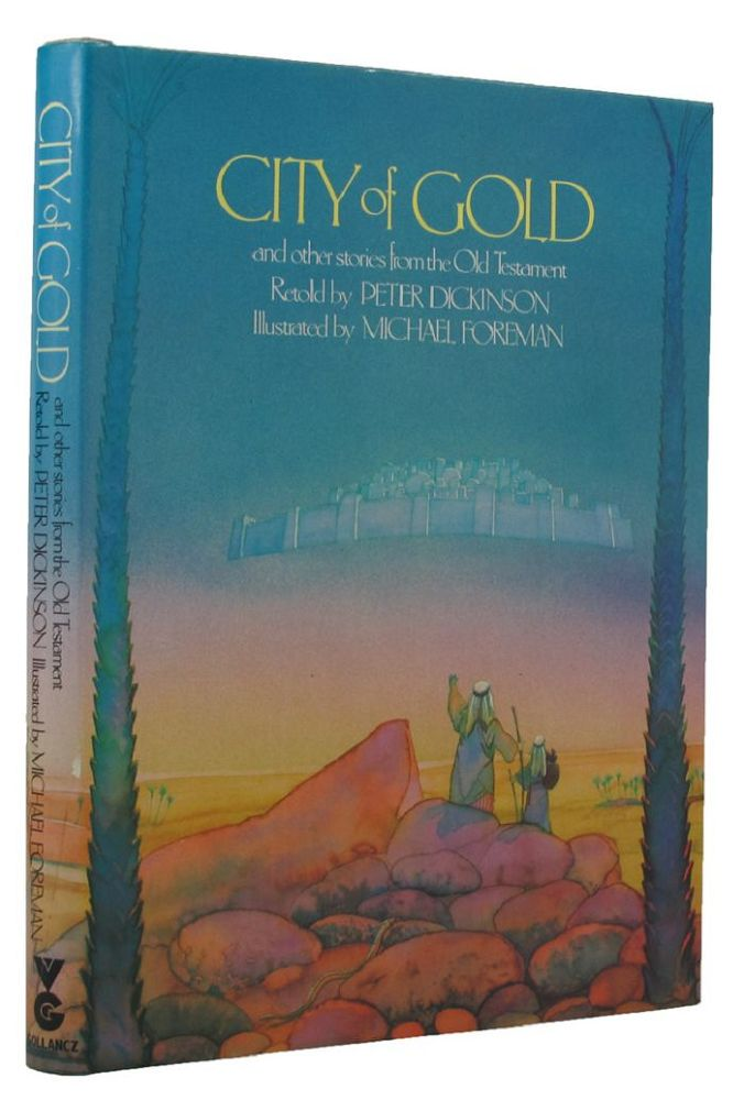 CITY OF GOLD and other stories from the Old Testament. Peter Dickinson, Michael Foreman.