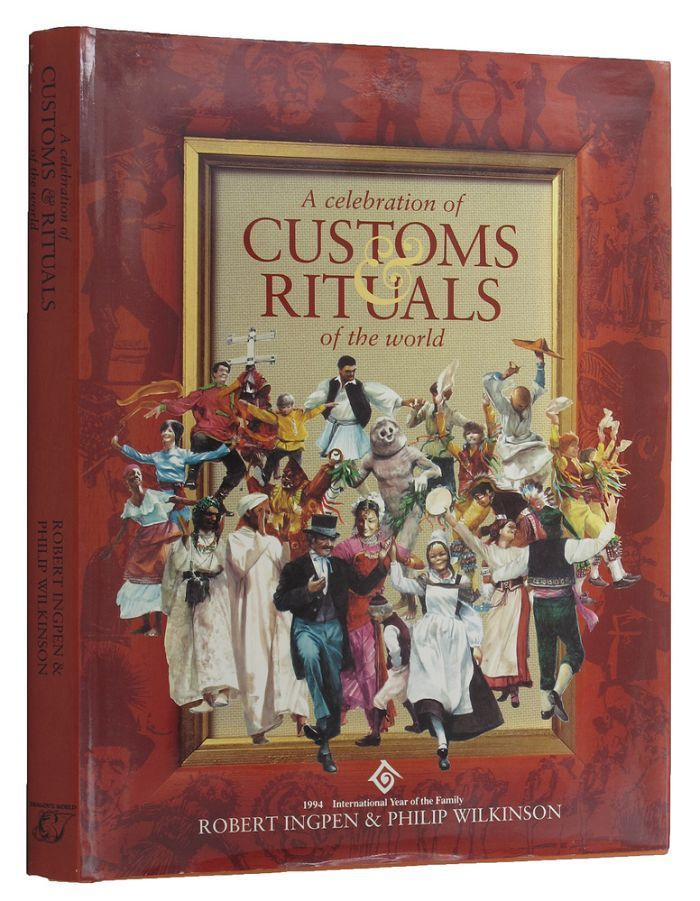 A CELEBRATION OF CUSTOMS & RITUALS OF THE WORLD. Robert Ingpen, Philip Wilkinson.