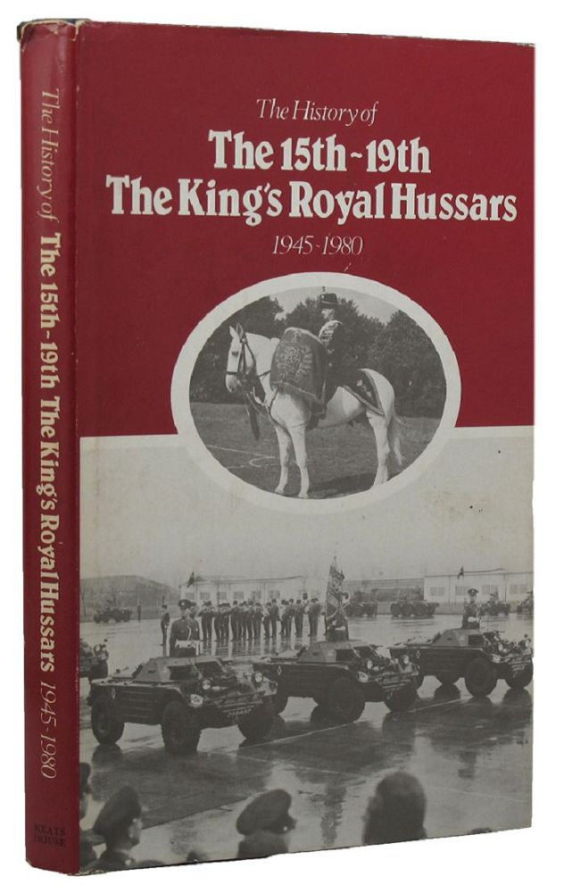 THE HISTORY OF THE 15th/19th THE KING'S ROYAL HUSSARS 1945-1980. 15th/19th Hussars, Jeremy Bastin.
